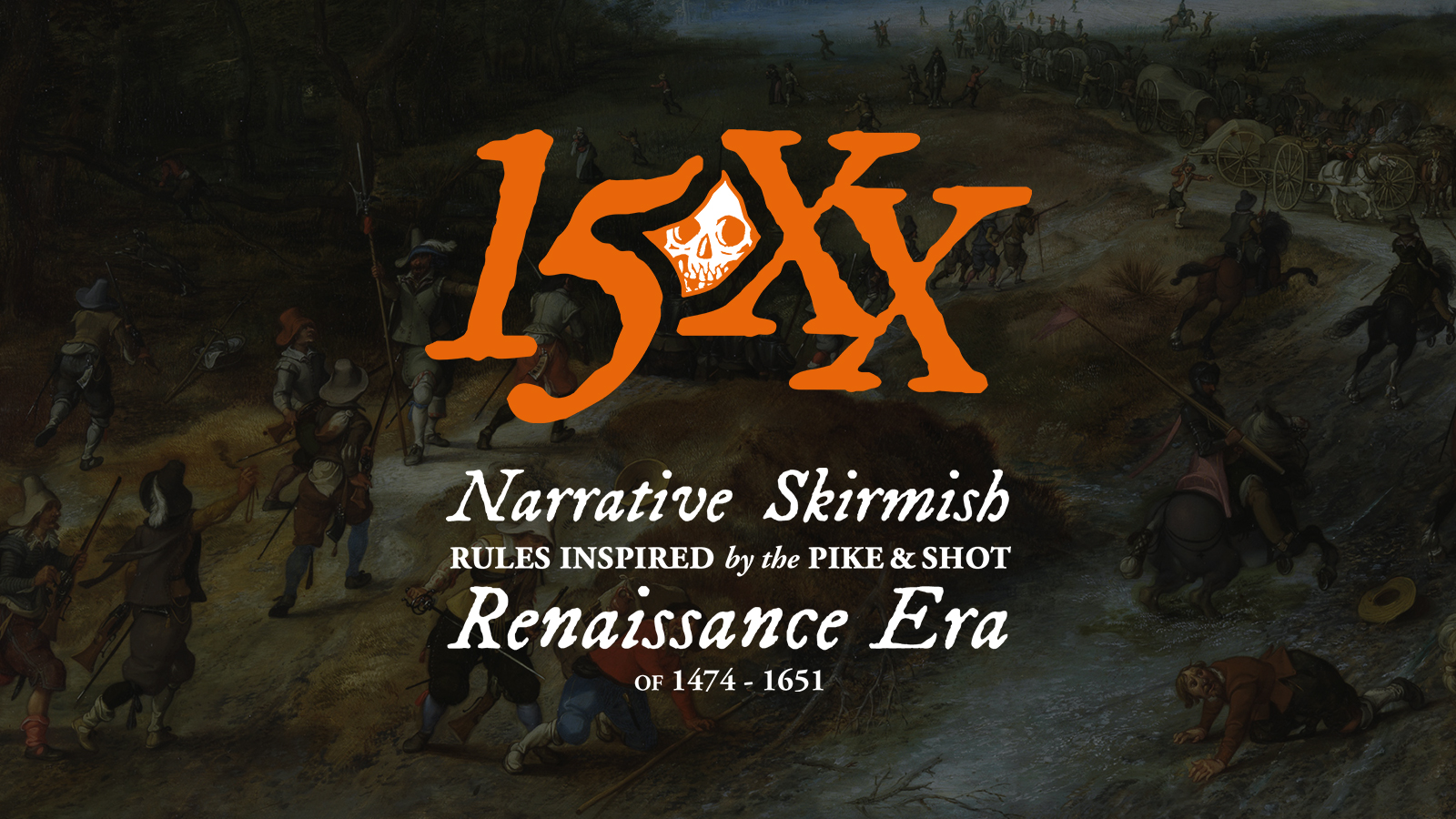 15XX: Narrative Skirmish Rules Inspired by the Pike & Shot Renaissance Era of 1474-1651